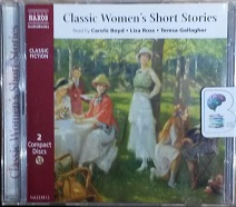 Classic Women's Short Stories written by Various Female Authors performed by Carole Boyd, Liza Ross and Teresa Gallagher on CD (Abridged)